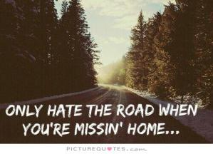 only-hate-the-road-when-youre-missing-home-quote-1